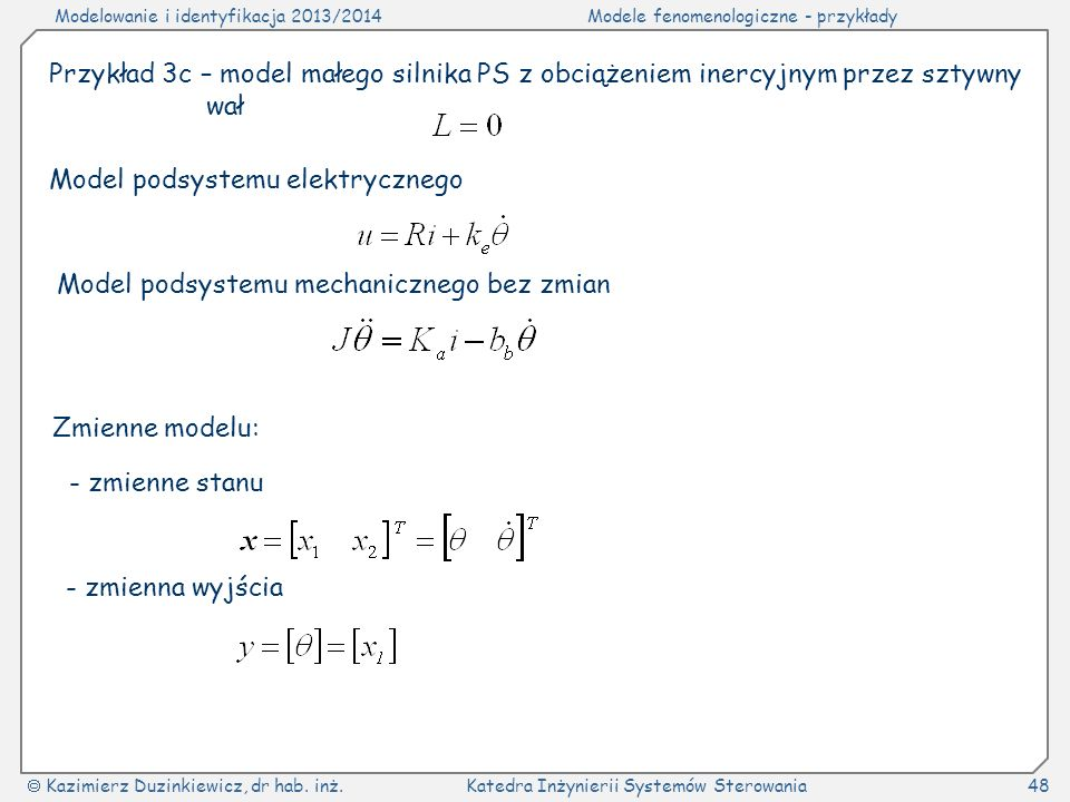 Modelowanie i identyfikacja 2013/2014Modele fenomenologiczne - przykłady Kazimierz Duzinkiewicz, dr hab. inż.Katedra Inżynierii Systemów Sterowania48