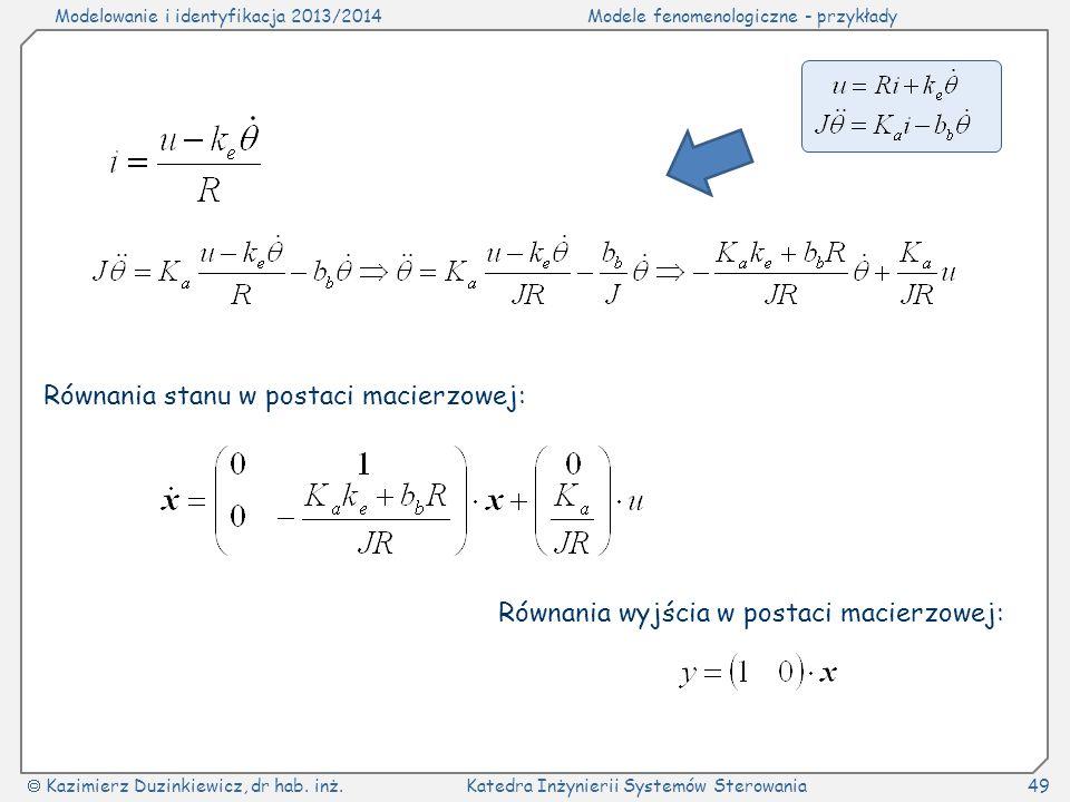 Modelowanie i identyfikacja 2013/2014Modele fenomenologiczne - przykłady Kazimierz Duzinkiewicz, dr hab. inż.Katedra Inżynierii Systemów Sterowania49