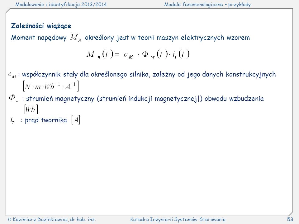 Modelowanie i identyfikacja 2013/2014Modele fenomenologiczne - przykłady Kazimierz Duzinkiewicz, dr hab. inż.Katedra Inżynierii Systemów Sterowania53