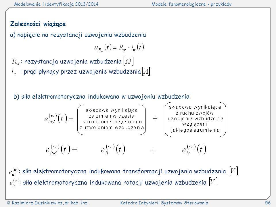 Modelowanie i identyfikacja 2013/2014Modele fenomenologiczne - przykłady Kazimierz Duzinkiewicz, dr hab. inż.Katedra Inżynierii Systemów Sterowania56