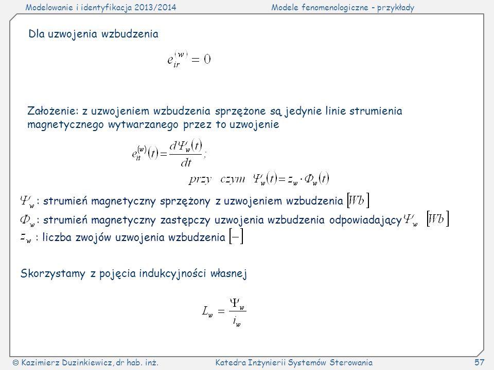 Modelowanie i identyfikacja 2013/2014Modele fenomenologiczne - przykłady Kazimierz Duzinkiewicz, dr hab. inż.Katedra Inżynierii Systemów Sterowania57