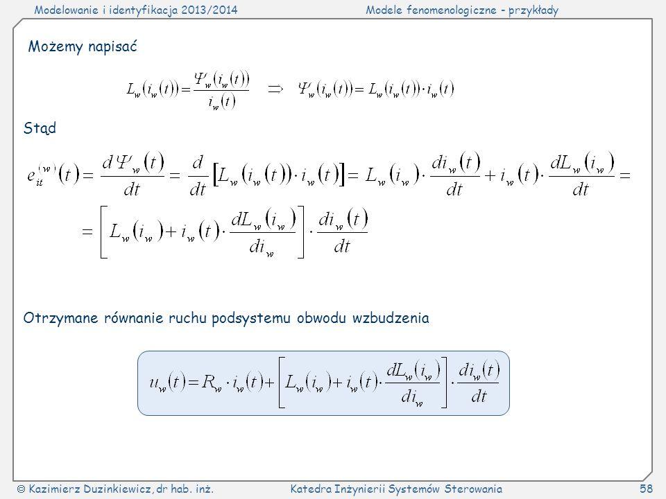 Modelowanie i identyfikacja 2013/2014Modele fenomenologiczne - przykłady Kazimierz Duzinkiewicz, dr hab. inż.Katedra Inżynierii Systemów Sterowania58