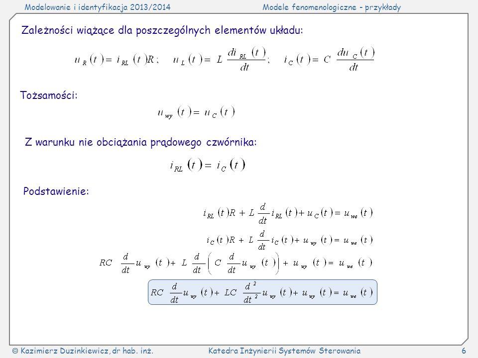 Modelowanie i identyfikacja 2013/2014Modele fenomenologiczne - przykłady Kazimierz Duzinkiewicz, dr hab. inż.Katedra Inżynierii Systemów Sterowania6 Z