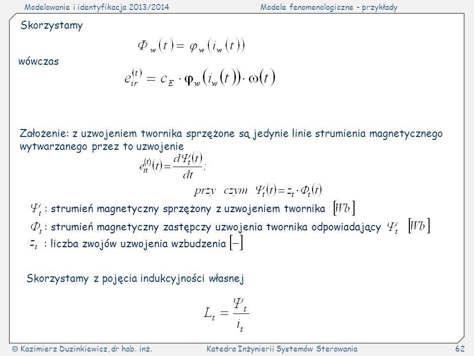 Modelowanie i identyfikacja 2013/2014Modele fenomenologiczne - przykłady Kazimierz Duzinkiewicz, dr hab. inż.Katedra Inżynierii Systemów Sterowania62