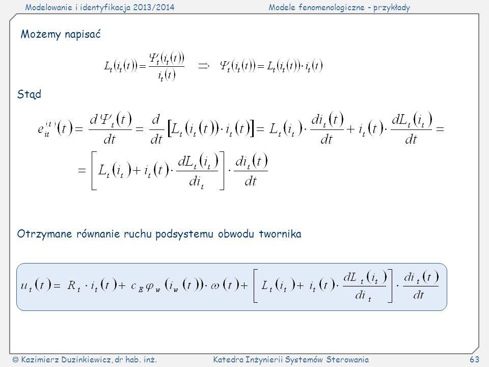 Modelowanie i identyfikacja 2013/2014Modele fenomenologiczne - przykłady Kazimierz Duzinkiewicz, dr hab. inż.Katedra Inżynierii Systemów Sterowania63