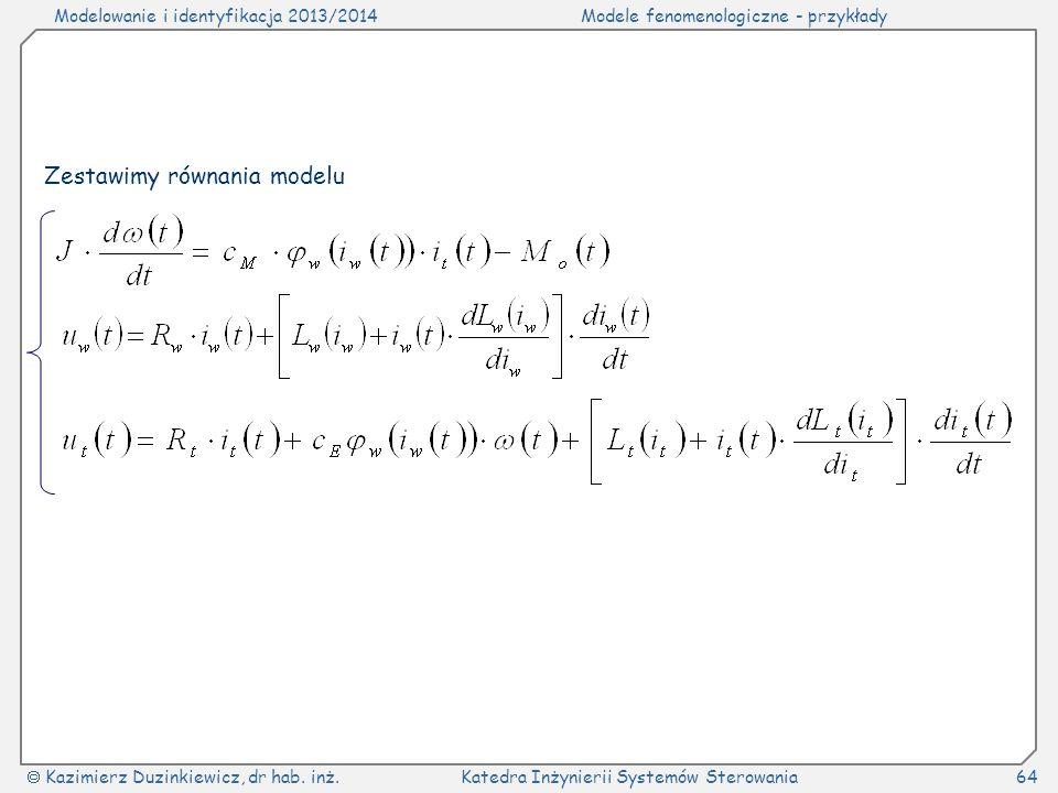 Modelowanie i identyfikacja 2013/2014Modele fenomenologiczne - przykłady Kazimierz Duzinkiewicz, dr hab. inż.Katedra Inżynierii Systemów Sterowania64