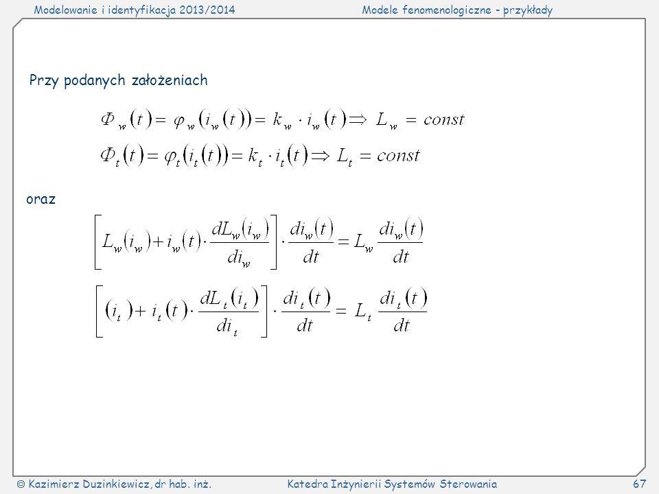 Modelowanie i identyfikacja 2013/2014Modele fenomenologiczne - przykłady Kazimierz Duzinkiewicz, dr hab. inż.Katedra Inżynierii Systemów Sterowania67