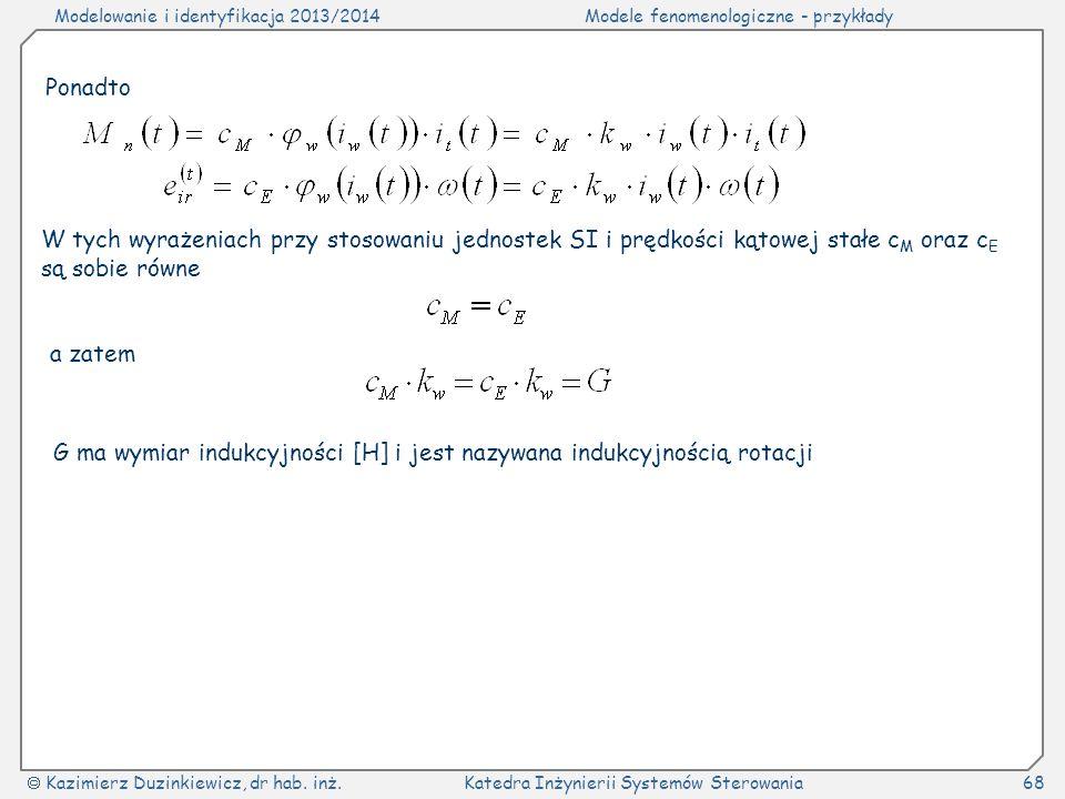Modelowanie i identyfikacja 2013/2014Modele fenomenologiczne - przykłady Kazimierz Duzinkiewicz, dr hab. inż.Katedra Inżynierii Systemów Sterowania68
