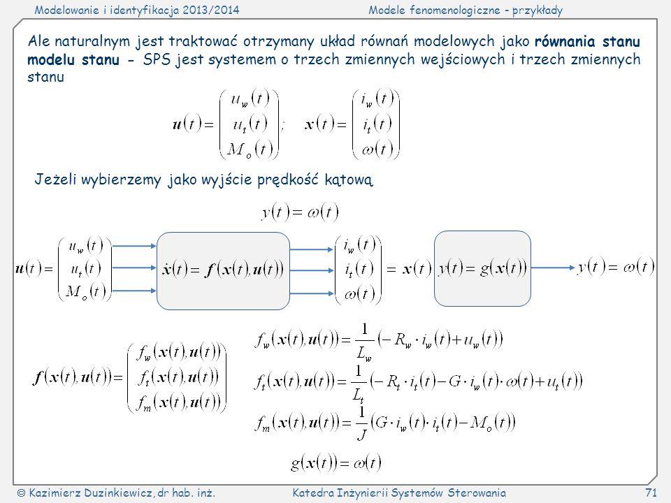 Modelowanie i identyfikacja 2013/2014Modele fenomenologiczne - przykłady Kazimierz Duzinkiewicz, dr hab. inż.Katedra Inżynierii Systemów Sterowania71