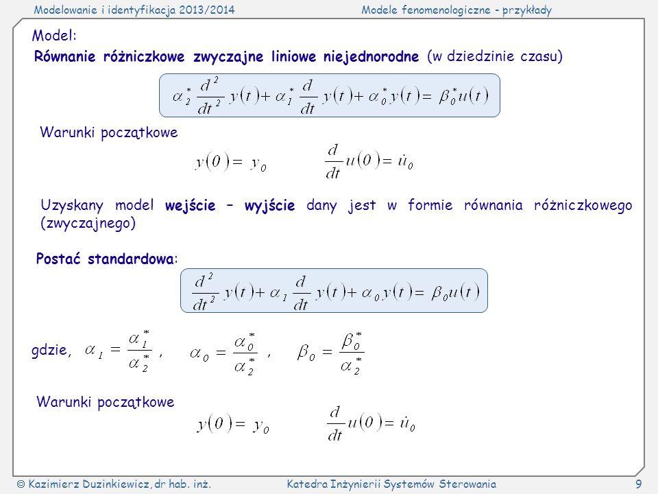 Modelowanie i identyfikacja 2013/2014Modele fenomenologiczne - przykłady Kazimierz Duzinkiewicz, dr hab. inż.Katedra Inżynierii Systemów Sterowania9 M