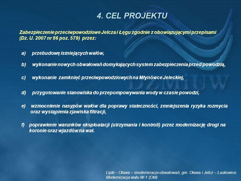 a) przebudowę istniejących wałów, c) wykonanie zamknięć przeciwpowodziowych na Młynówce Jeleckiej, d) przygotowanie stanowiska do przepompowywania wod