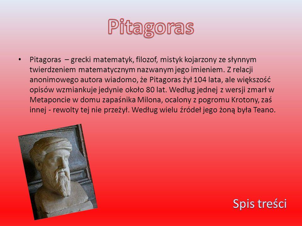 Pitagoras – grecki matematyk, filozof, mistyk kojarzony ze słynnym twierdzeniem matematycznym nazwanym jego imieniem. Z relacji anonimowego autora wia