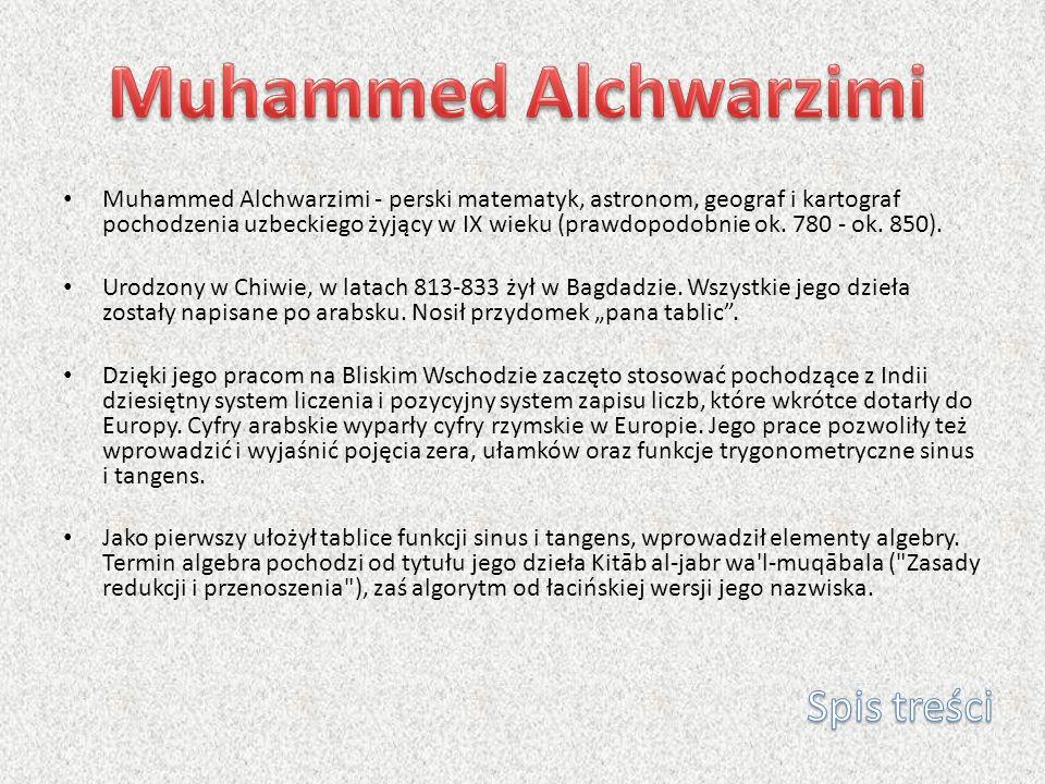 Muhammed Alchwarzimi - perski matematyk, astronom, geograf i kartograf pochodzenia uzbeckiego żyjący w IX wieku (prawdopodobnie ok. 780 - ok. 850). Ur