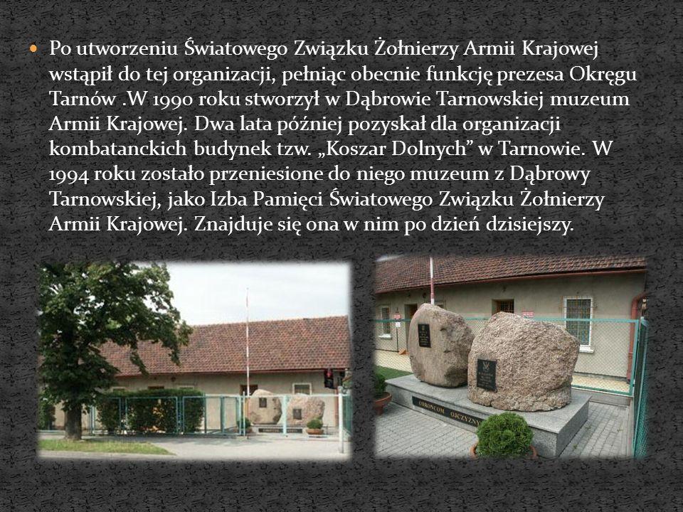 Po utworzeniu Światowego Związku Żołnierzy Armii Krajowej wstąpił do tej organizacji, pełniąc obecnie funkcję prezesa Okręgu Tarnów.W 1990 roku stworzył w Dąbrowie Tarnowskiej muzeum Armii Krajowej.