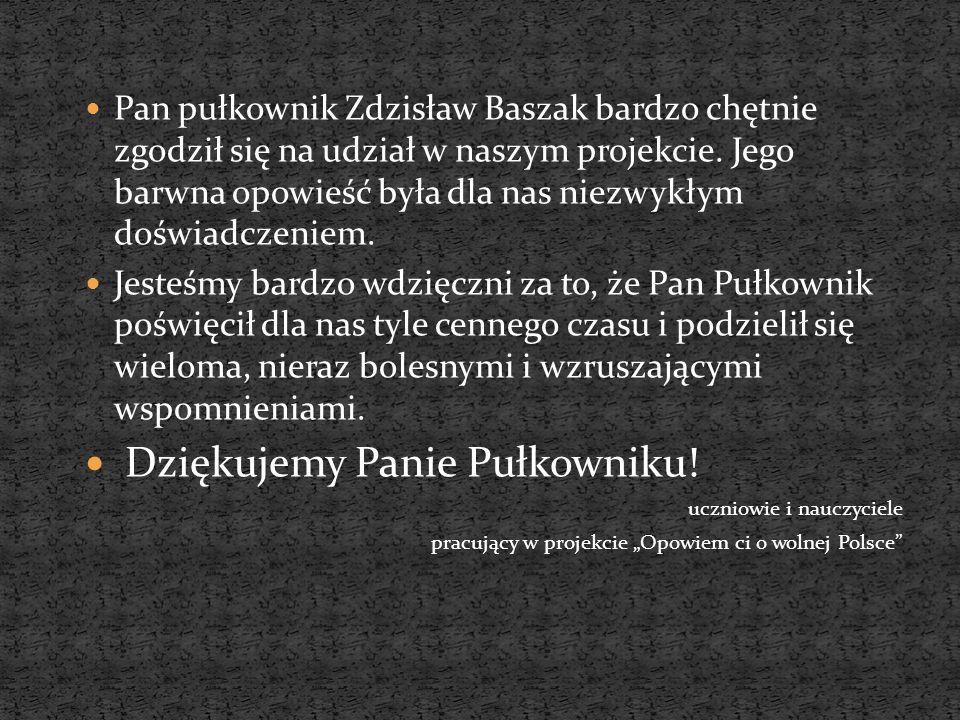 Pan pułkownik Zdzisław Baszak bardzo chętnie zgodził się na udział w naszym projekcie.