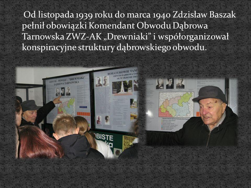 Od listopada 1939 roku do marca 1940 Zdzisław Baszak pełnił obowiązki Komendant Obwodu Dąbrowa Tarnowska ZWZ-AK Drewniaki i współorganizował konspiracyjne struktury dąbrowskiego obwodu.