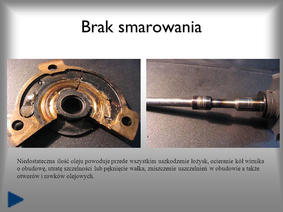 Brak smarowania Niedostateczna ilość oleju powoduje przede wszystkim uszkodzenie łożysk, ocieranie kół wirnika o obudowę, utratę szczelności lub pękni