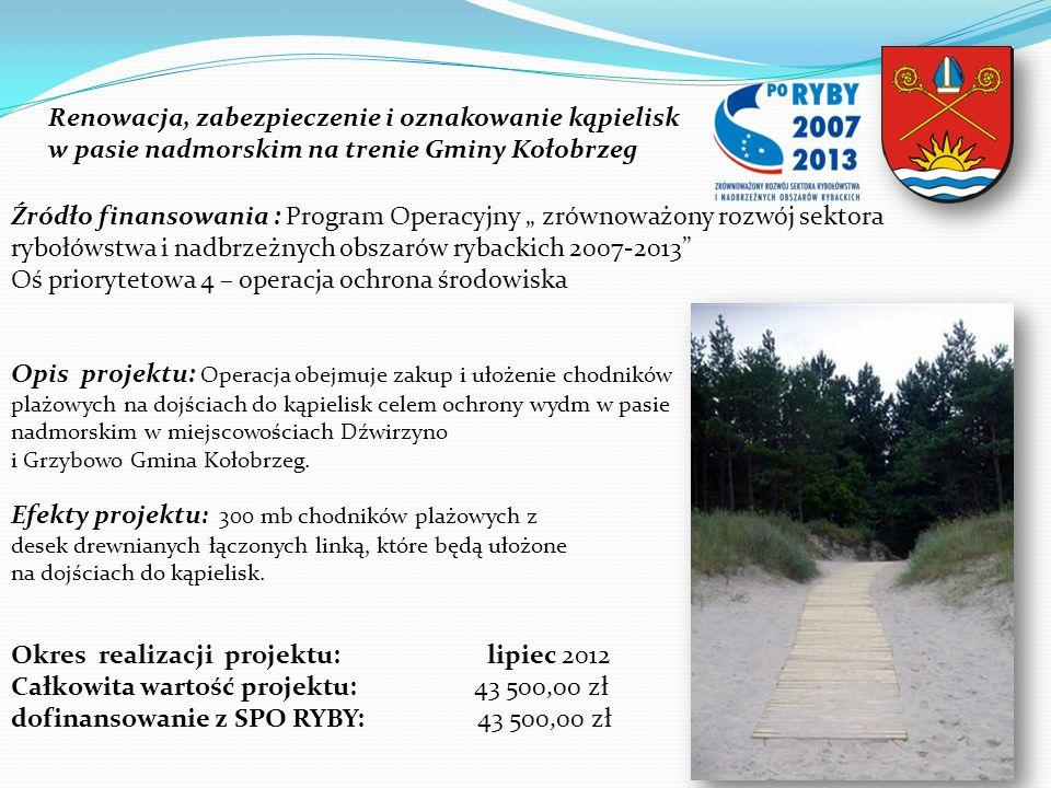 Renowacja, zabezpieczenie i oznakowanie kąpielisk w pasie nadmorskim na trenie Gminy Kołobrzeg Źródło finansowania : Program Operacyjny zrównoważony r