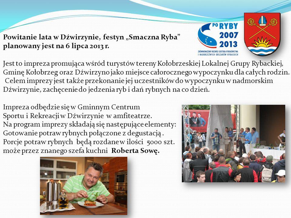 Powitanie lata w Dźwirzynie, festyn Smaczna Ryba planowany jest na 6 lipca 2013 r. Jest to impreza promująca wśród turystów tereny Kołobrzeskiej Lokal