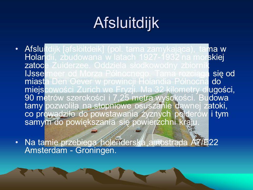 Afsluitdijk Afsluitdijk [fslöitdeik] (pol. tama zamykająca), tama w Holandii, zbudowana w latach 1927-1932 na morskiej zatoce Zuiderzee. Oddziela słod