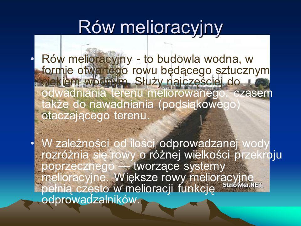 Rów melioracyjny Rów melioracyjny - to budowla wodna, w formie otwartego rowu będącego sztucznym ciekiem wodnym.