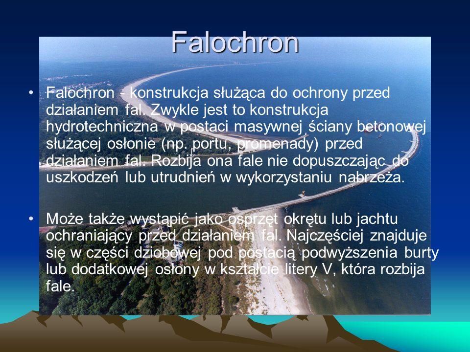 Falochron Falochron - konstrukcja służąca do ochrony przed działaniem fal. Zwykle jest to konstrukcja hydrotechniczna w postaci masywnej ściany betono
