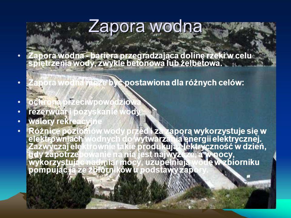 Zapora wodna Zapora wodna - bariera przegradzająca dolinę rzeki w celu spiętrzenia wody, zwykle betonowa lub żelbetowa. Zapora wodna może być postawio