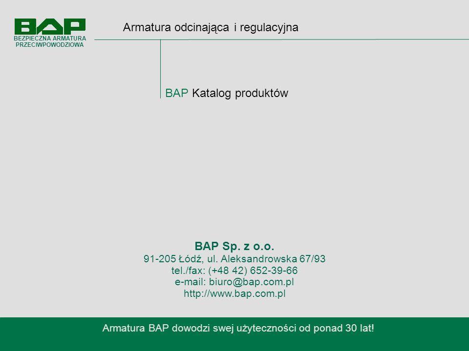 Armatura odcinająca i regulacyjna BAP Katalog produktów Armatura BAP dowodzi swej użyteczności od ponad 30 lat.