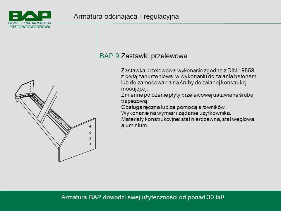 Armatura odcinająca i regulacyjna BAP 9 Zastawki przelewowe Armatura BAP dowodzi swej użyteczności od ponad 30 lat.