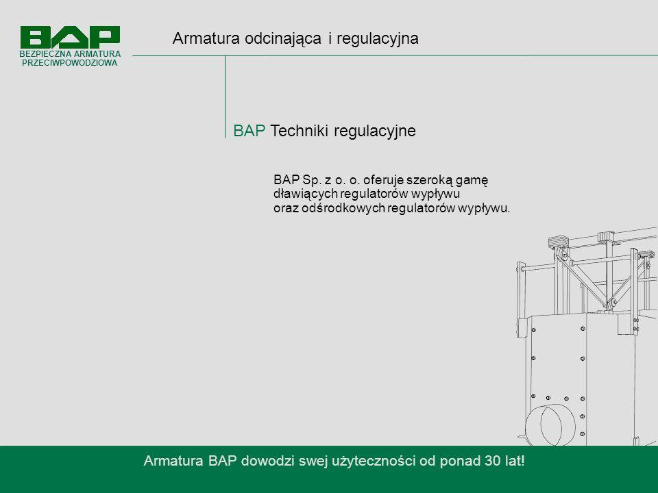 Armatura odcinająca i regulacyjna BAP Techniki regulacyjne Armatura BAP dowodzi swej użyteczności od ponad 30 lat.
