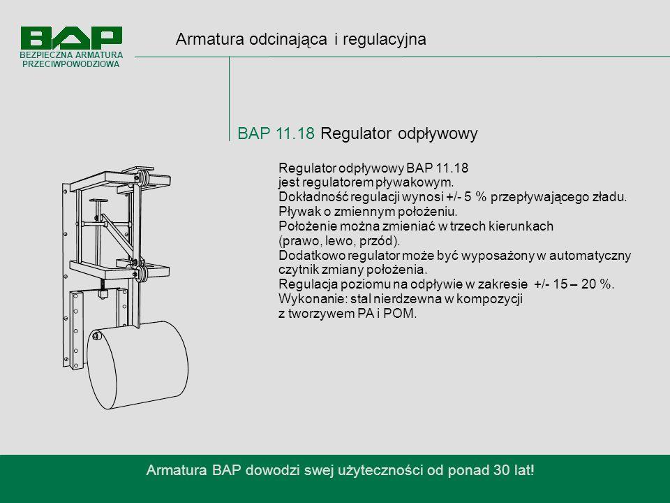 Armatura odcinająca i regulacyjna BAP 11.18 Regulator odpływowy Armatura BAP dowodzi swej użyteczności od ponad 30 lat.