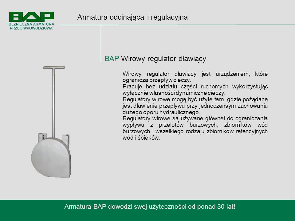 Armatura odcinająca i regulacyjna BAP Wirowy regulator dławiący Armatura BAP dowodzi swej użyteczności od ponad 30 lat.