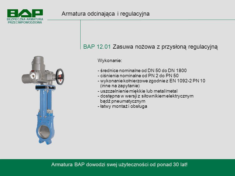 Armatura odcinająca i regulacyjna BAP 12.01 Zasuwa nożowa z przysłoną regulacyjną Armatura BAP dowodzi swej użyteczności od ponad 30 lat.