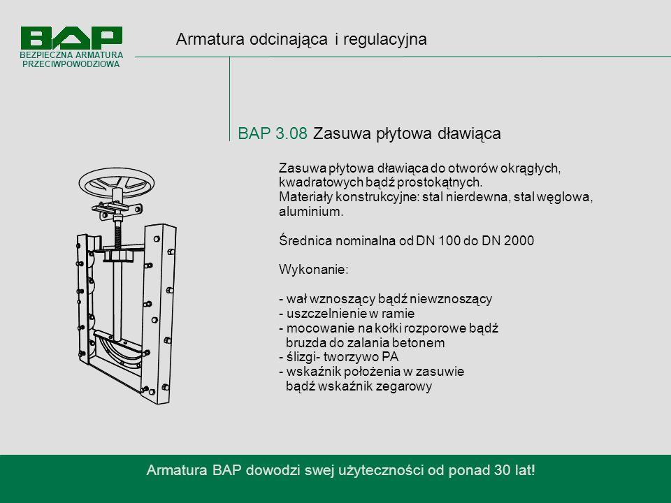 Armatura odcinająca i regulacyjna BAP 3.08 Zasuwa płytowa dławiąca Armatura BAP dowodzi swej użyteczności od ponad 30 lat.