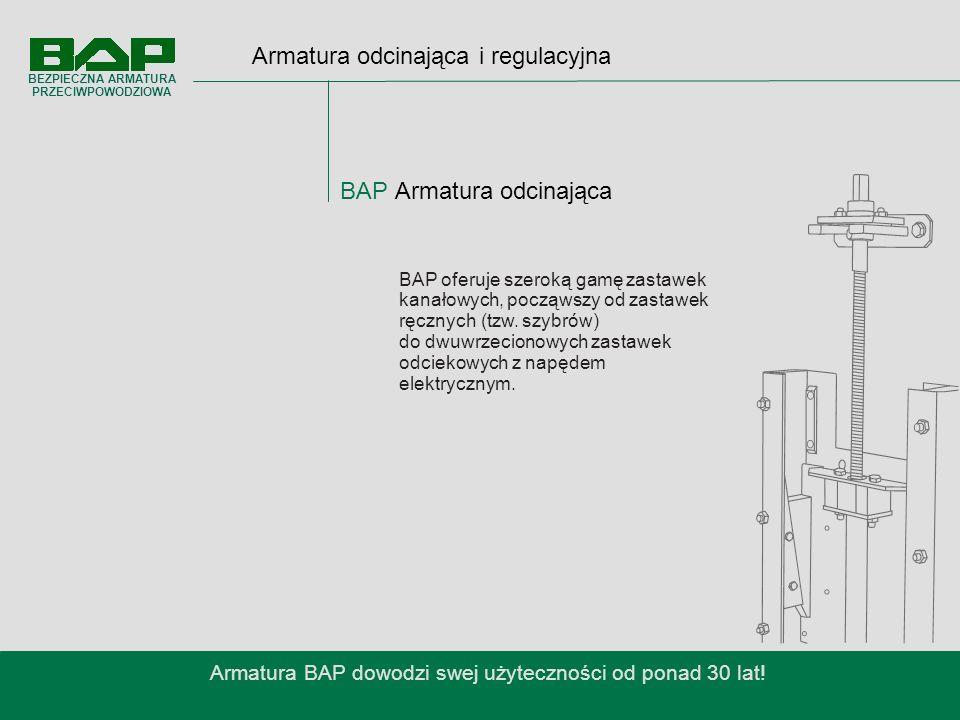 BAP Armatura odcinająca Armatura BAP dowodzi swej użyteczności od ponad 30 lat.