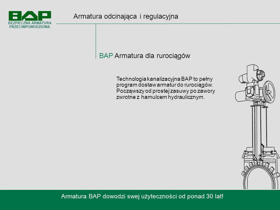 Armatura odcinająca i regulacyjna BAP Armatura dla rurociągów Armatura BAP dowodzi swej użyteczności od ponad 30 lat.