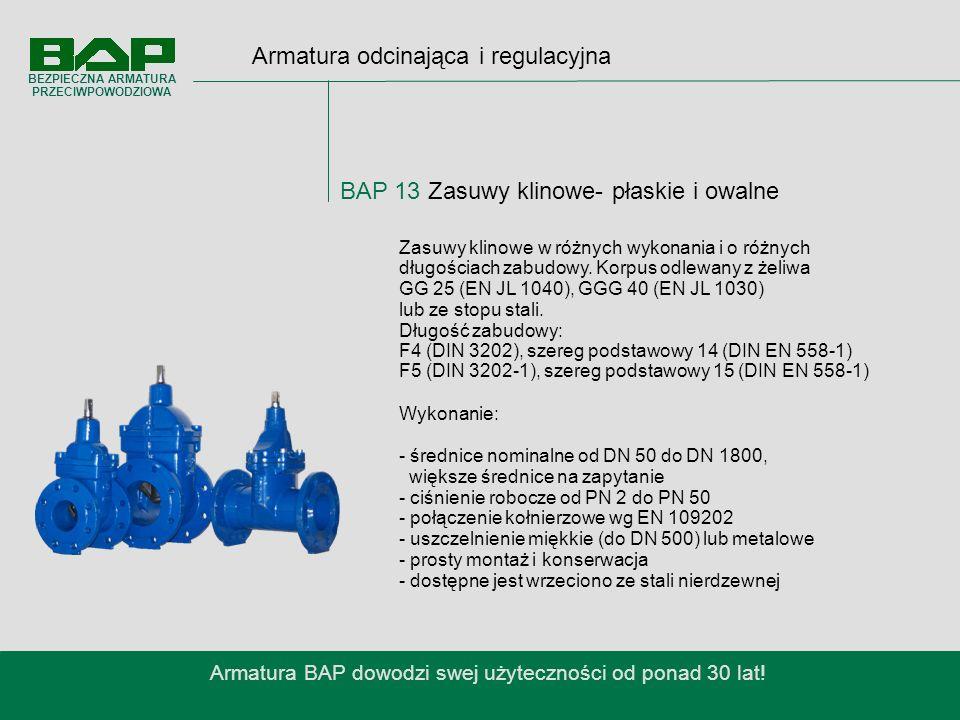 Armatura odcinająca i regulacyjna BAP 13 Zasuwy klinowe- płaskie i owalne Armatura BAP dowodzi swej użyteczności od ponad 30 lat.