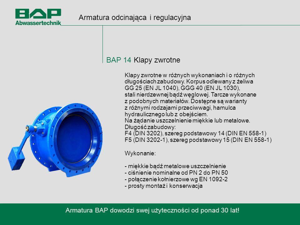 Armatura odcinająca i regulacyjna BAP 14 Klapy zwrotne Armatura BAP dowodzi swej użyteczności od ponad 30 lat.