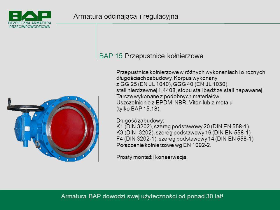 Armatura odcinająca i regulacyjna BAP 15 Przepustnice kołnierzowe Armatura BAP dowodzi swej użyteczności od ponad 30 lat.