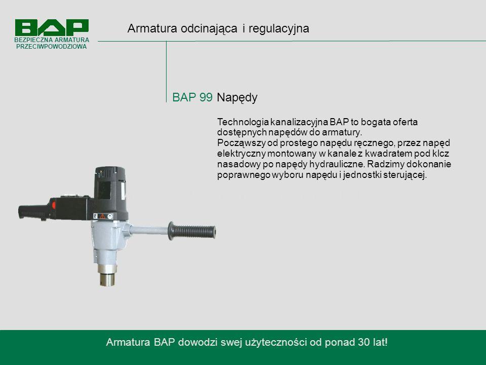 Armatura odcinająca i regulacyjna BAP 99 Napędy Armatura BAP dowodzi swej użyteczności od ponad 30 lat.