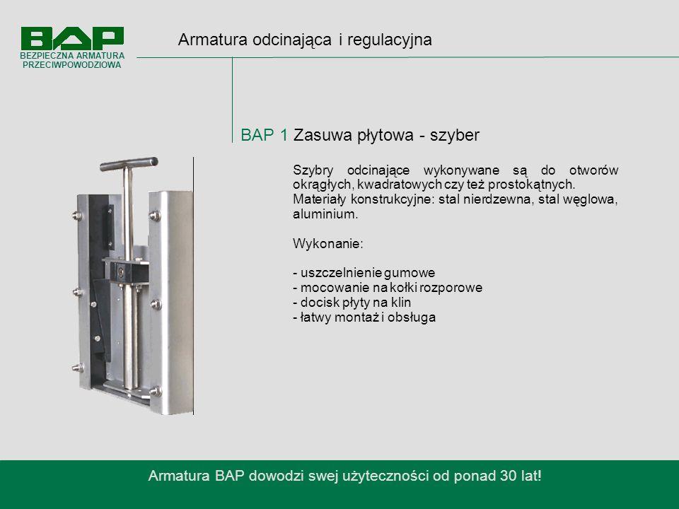 Armatura odcinająca i regulacyjna BAP 1 Zasuwa płytowa - szyber Armatura BAP dowodzi swej użyteczności od ponad 30 lat.