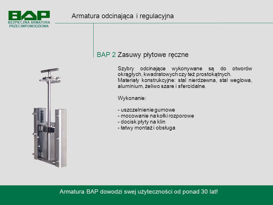 Armatura odcinająca i regulacyjna BAP 2 Zasuwy płytowe ręczne Armatura BAP dowodzi swej użyteczności od ponad 30 lat.