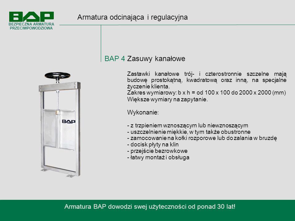 Armatura odcinająca i regulacyjna BAP 4 Zasuwy kanałowe Armatura BAP dowodzi swej użyteczności od ponad 30 lat.