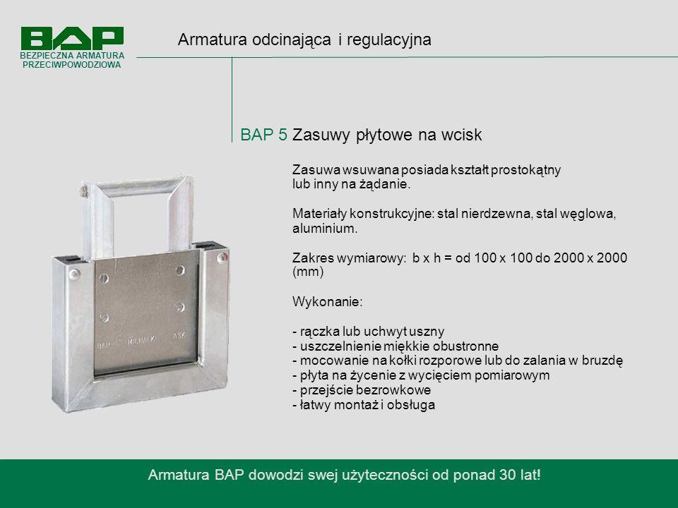 Armatura odcinająca i regulacyjna BAP 5 Zasuwy płytowe na wcisk Armatura BAP dowodzi swej użyteczności od ponad 30 lat.