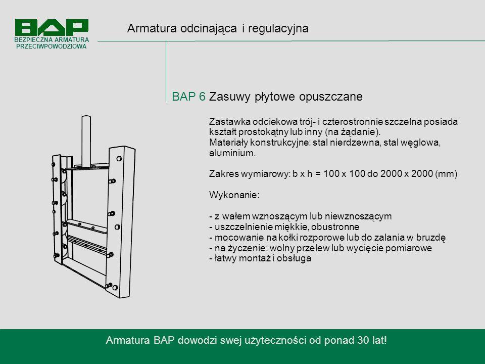Armatura odcinająca i regulacyjna BAP 6 Zasuwy płytowe opuszczane Armatura BAP dowodzi swej użyteczności od ponad 30 lat.