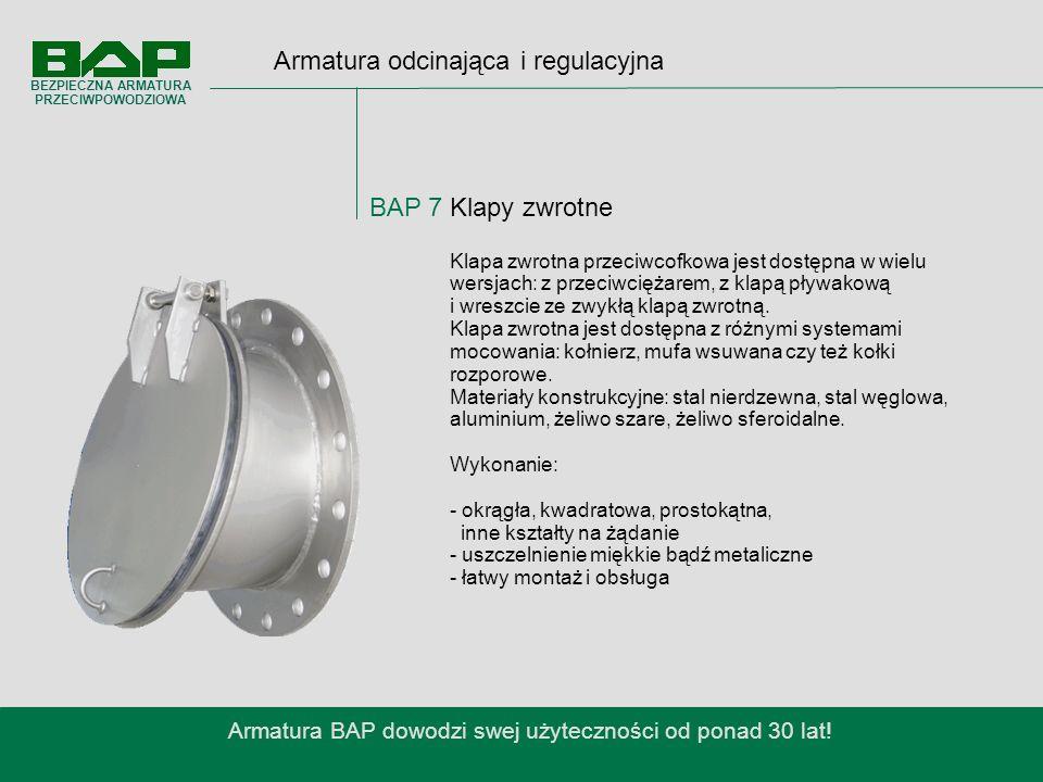 Armatura odcinająca i regulacyjna BAP 7 Klapy zwrotne Armatura BAP dowodzi swej użyteczności od ponad 30 lat.