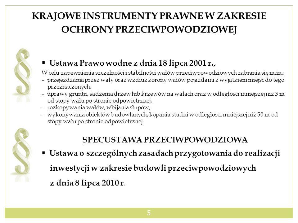 5 KRAJOWE INSTRUMENTY PRAWNE W ZAKRESIE OCHRONY PRZECIWPOWODZIOWEJ Ustawa Prawo wodne z dnia 18 lipca 2001 r., W celu zapewnienia szczelności i stabil