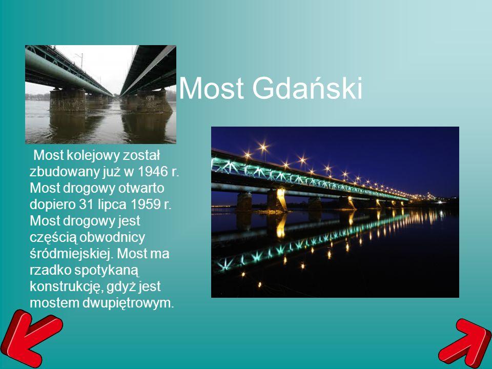 Most Gdański Most kolejowy został zbudowany już w 1946 r. Most drogowy otwarto dopiero 31 lipca 1959 r. Most drogowy jest częścią obwodnicy śródmiejsk