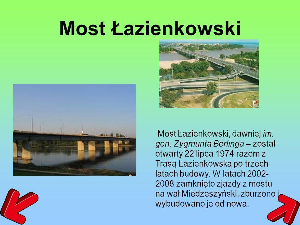 Most Łazienkowski Most Łazienkowski, dawniej im. gen. Zygmunta Berlinga – został otwarty 22 lipca 1974 razem z Trasą Łazienkowską po trzech latach bud