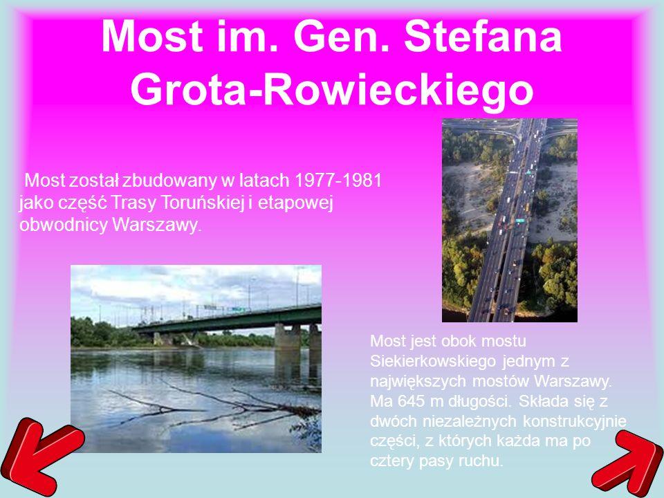 Most im. Gen. Stefana Grota-Rowieckiego Most został zbudowany w latach 1977-1981 jako część Trasy Toruńskiej i etapowej obwodnicy Warszawy. Most jest